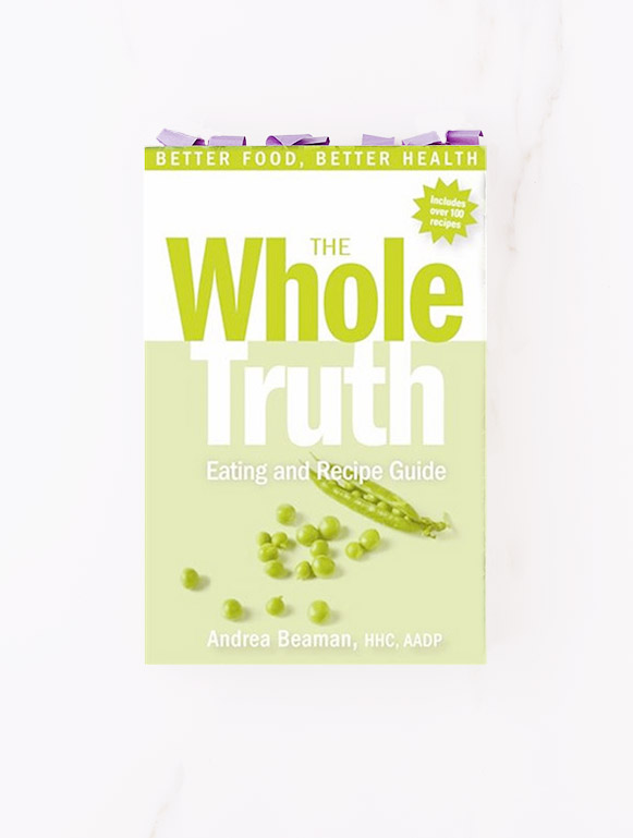 The Whole Truth – The Eating and Recipe Guide by Andrea Beaman